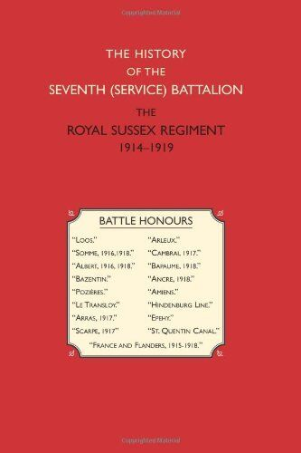 The History of the Seventh (Service) Battalion the Royal Sussex Regiment 1914-19
