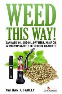 Like New Weed This Way! : Cannabis Oil, Cbd Oil, Dry Herb, Hemp Oil & Wax Vaping With ...   for 16.79.
