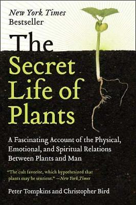 The Secret Life of Plants: a Fascinating Account of the Physical, Emotional, and