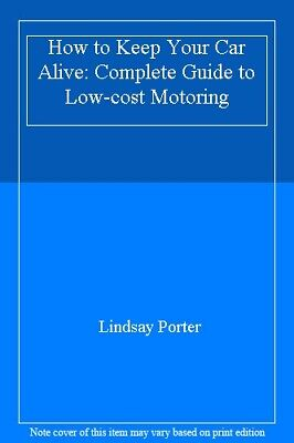 How to Keep Your Car Alive: Complete Guide to Low-cost Motoring,Lindsay covid 19 (Complete Car Cost Guide coronavirus)