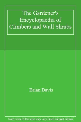 The Gardener's Encyclopaedia of Climbers and Wall Shrubs,Brian Davis