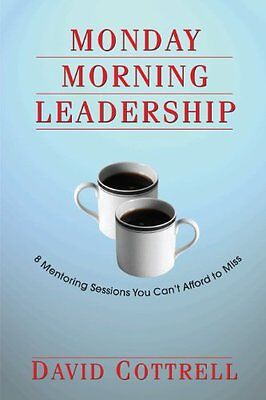 Monday Morning Leadership  8 Mentoring Sessions You Cant Afford To Miss By Davi