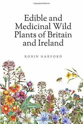 Edible and Medicinal Wild Plants of Britain  by Robin Harford New Paperback Book
