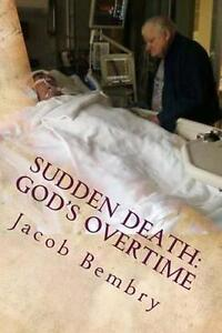Sudden Death God's Overtime Tale One Man's Miracle Recov by Bembry Jacob E