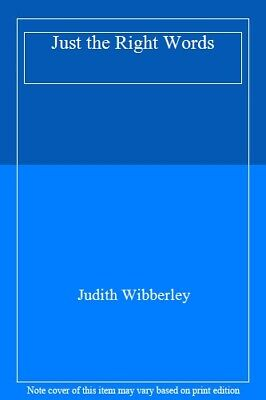 Just the Right Words By Judith Wibberley