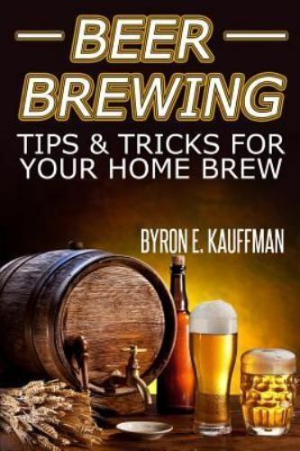Beer Brewing Recipes: Beer Making Tips and Tricks for Your Home Brew