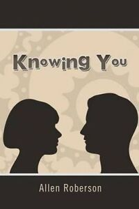 Knowing You by Roberson, Allen -Paperback