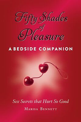 Fifty Shades of Pleasure: A Bedside Companion: Sex Secrets That Hurt So Good by (Sunglasses Hurt)