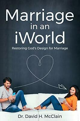 Marriage in an iWorld: Restoring God's Design for Marriage.by McClain, H. New.#