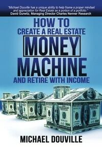 How Create Real Estate Money Machine Retire Income by Douville Michael