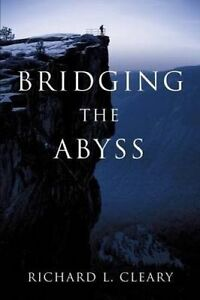 Bridging the Abyss by Cleary, Richard L. -Paperback