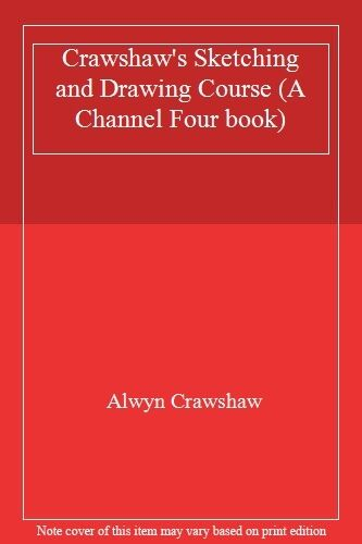 Crawshaw's Sketching and Drawing Course (A Channel Four book),Alwyn Crawshaw