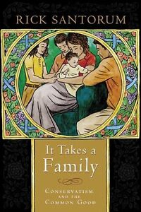 It Takes a Family: Conservatism and the Common Good by Rick Santorum
