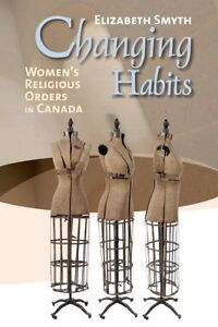 CHANGING HABITS: Women's Religious Orders in Canada