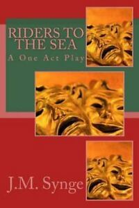 riders to the sea as a one act play He is best known for the play the playboy of the western world, which  he had  written two one-act plays, riders to the sea and the shadow of the glen the.