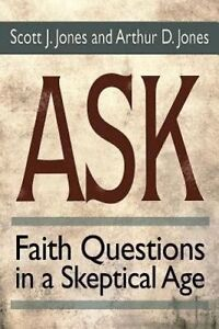 Ask: Faith Questions in a Skeptical Age by Jones, Scott J. -Paperback