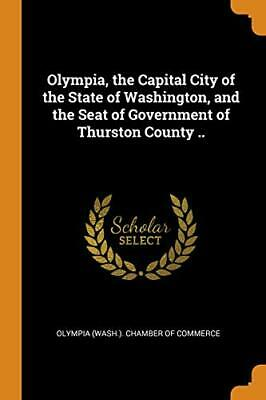 Olympia, the Capital City of the State of Washington, and the Seat of (Olympia Capital Of Washington)