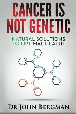 Cancer Is Not Genetic By Bergman  Dr John