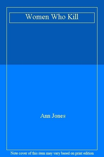 Women Who Kill By Ann Jones. 9780575051393