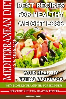 Mediterranean Diet Best Recipes for Healthy Weight Loss: Your Healthy Eating