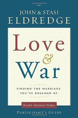 Love and War Participants Guide: Finding the Marriage Youve Dreamed Of by John