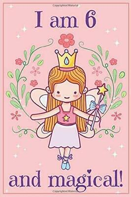 I AM 6 AND MAGICAL: A FAIRY BIRTHDAY JOURNAL FOR 6 YEAR 6 x 9 Paperback Magic Fairy Journal