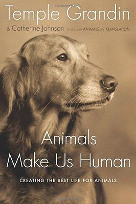 Animals Make Us Human: Creating the Best Life for Animals by Temple Grandin,