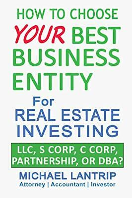 Your Best Business Entity For Real Estate Investing: LLC, S Corp, C Corp, (Best Investment Real Estate 2019)