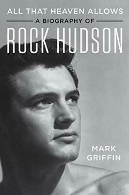 All That Heaven Allows: A Biography of Rock Hudson by Mark Griffin (Paperback)