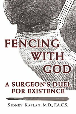 Fencing with God: A Surgeon'S Duel for Existence.by M.D., F.A.C.S, Sidney New.#