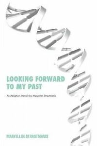 Looking Forward to My Past by Strautmanis, Maryellen -Paperback