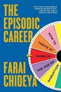The Episodic Career How Thrive at Work in Age Disrupti by Chideya Farai -Hcover
