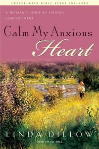 Calm My Anxious Heart: A Womans Guide to Finding Contentment (TH1NK Reference C