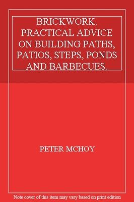BRICKWORK. PRACTICAL ADVICE ON BUILDING PATHS, PATIOS, STEPS, PONDS AND BARBEC,