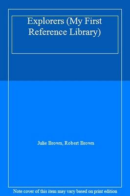 Explorers (My First Reference Library) By Julie Brown,Robert Brown