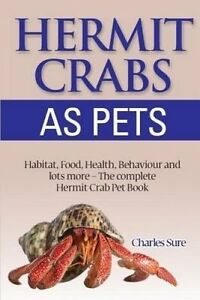 Hermit Crab Care: Habitat, Food, Health, Behavior, Shells, and lots more. The co