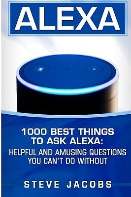 Alexa: 1000 best Things To Ask Alexa: Helpful and amusing questions ... NEW