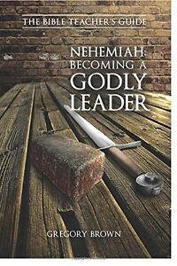 Nehemiah: Becoming a Godly Leader by Brown, Gregory -Paperback