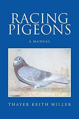 Racing Pigeons: A Manual. Miller, Keith New 9781514405819 Fast Free Shipping.#