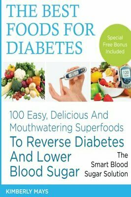 DIABETES: The Best Foods for Diabetes - 100 Eas, Mays-,