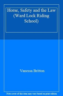 Horse, Safety and the Law (Ward Lock Riding School),Vanessa Britton