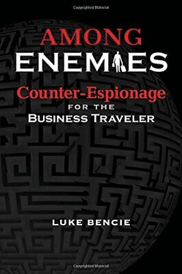 Among Enemies: Counter-Espionage for the Business Traveler,Luke (Among Enemies Counter Espionage For The Business Traveler)