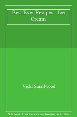 Best Ever Recipes - Ice Cream,Vicki