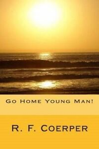Go Home Young Man! Coerper, R. F. -Paperback