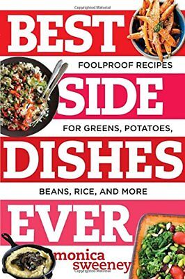 Best Side Dishes Ever: Foolproof Recipes for Greens, Potatoes, Beans, Rice,