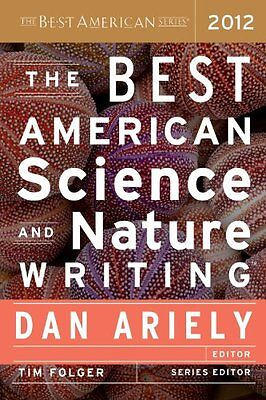 The Best American Science and Nature Writing 2012 by Ariely, Dan (The Best American Science And Nature Writing 2012)