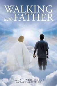 Walking with Father by Arbitelle, Ralph -Paperback