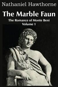 The Marble Faun, the Romance of Monte Beni - Volume 1 by Hawthorne, Nathaniel