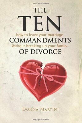 The Ten Commandments of Divorce: How to leave your marriage without breaking up ()