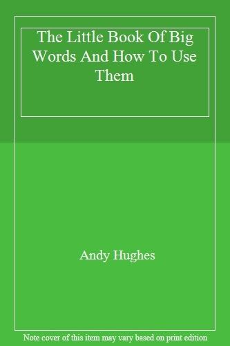 The Little Book Of Big Words And How To Use Them,Andy Hughes